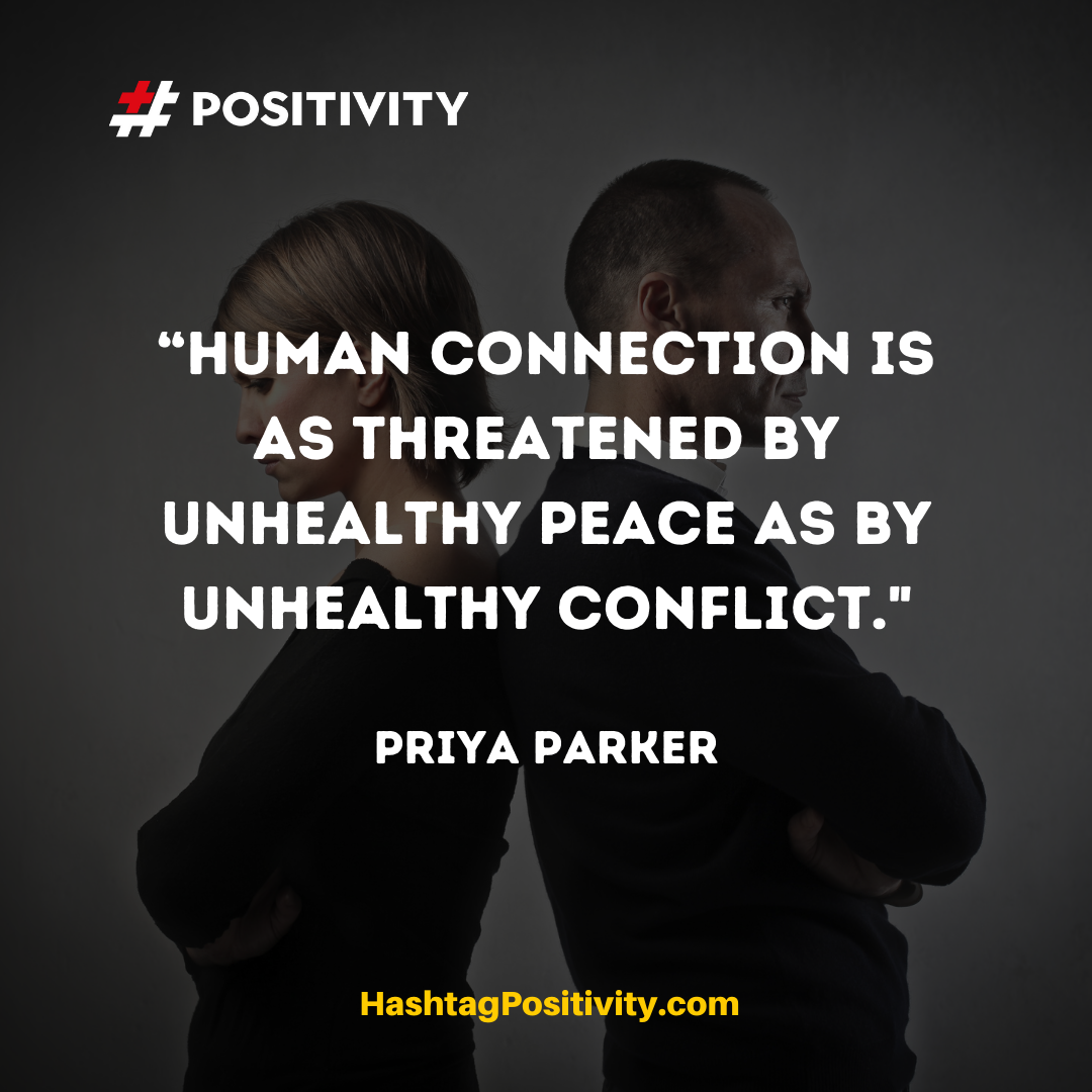 """Human connection is as threatened by unhealthy peace as by unhealthy conflict."