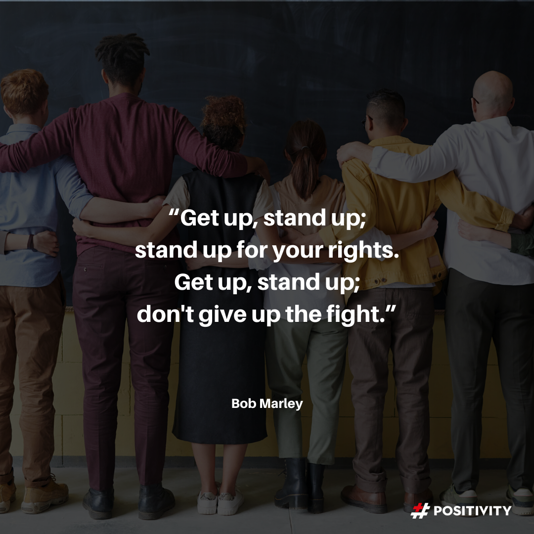 """Get up, stand up, Stand up for your rights. Get up, stand up, Don't give up the fight."" -- Bob Marley"